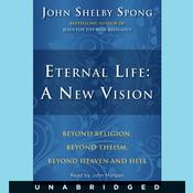 Eternal Life: A New Vision: A New Vision Audiobook, by John Shelby Spong