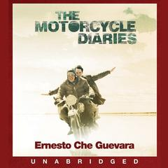 The Motorcycle Diaries: Notes on a Latin American Journey Audiobook, by Che Guevara