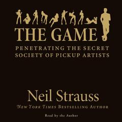 The Game: Penetrating the Secret Society of Pickup Artists Audiobook, by Neil Strauss
