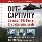Out of Captivity: Surviving 1,967 Days in the Colombian Jungle Audiobook, by Marc Gonsalves, Tom Howes, Keith Stansell, Gary Brozek
