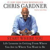 Start Where You Are: Life Lessons in Getting From Where You Are to Where You Want to Be Audiobook, by Chris Gardner