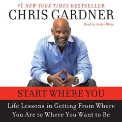 Start Where You Are: Life Lessons in Getting From Where You Are to Where You Want to Be Audiobook, by Chris Gardner, Mim E. Rivas