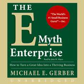 The E-Myth Enterprise: How to Turn A Great Idea Into a Thriving Business Audiobook, by Michael E. Gerber