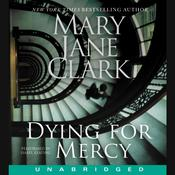 Dying for Mercy Audiobook, by Mary Jane Clark
