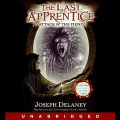 The Last Apprentice: Attack of the Fiend (Book 4) Audiobook, by Joseph Delaney