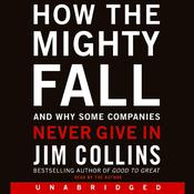 How the Mighty Fall: And Why Some Companies Never Give In Audiobook, by Jim Collins