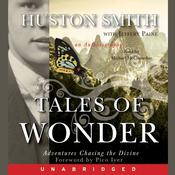 Tales of Wonder: Adventures Chasing the Divine: An Autobiography Audiobook, by Huston Smith