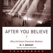 After You Believe: Why Christian Character Matters, by N. T. Wright