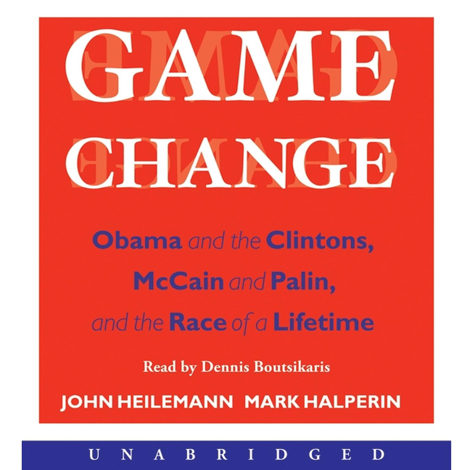 Printable Game Change: Obama and the Clintons, McCain and Palin, and the Race of a Lifetime Audiobook Cover Art
