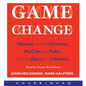 Game Change: Obama and the Clintons, McCain and Palin, and the Race of a Lifetime Audiobook, by John Heilemann, Mark Halperin