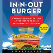 In-N-Out Burger: A Behind-the-Counter Look at the Fast-Food Chain That Breaks All the Rules Audiobook, by Stacy Perman