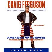 American on Purpose: The Improbable Adventures of an Unlikely Patriot, by Craig Ferguson