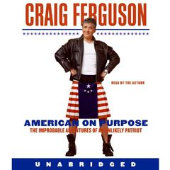 American on Purpose: The Improbable Adventures of an Unlikely Patriot Audiobook, by Craig Ferguson