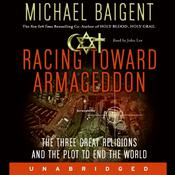 Racing Toward Armageddon: The Three Great Religions and the Plot to End the World, by Michael Baigent