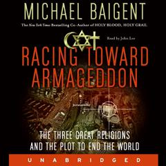Racing Toward Armageddon: The Three Great Religions and the Plot to End the World Audiobook, by Michael Baigent