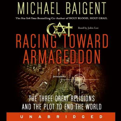 Racing Toward Armageddon: The Three Great Religions and the Plot to End the World Audiobook, by