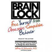 Brain Lock: Free Yourself from Obsessive-Compulsive Behavior, by Jeffrey M. Schwartz
