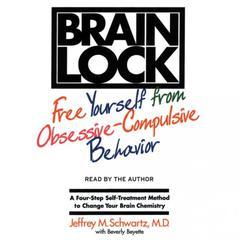 Brain Lock: Free Yourself from Obsessive-Compulsive Behavior Audiobook, by Jeffrey M. Schwartz