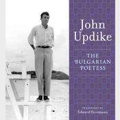 The Bulgarian Poetess: A Selection from the John Updike Audio Collection Audiobook, by John Updike