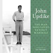 The Man Who Loved Extinct Mammals: A Selection from the John Updike Audio Collection, by John Updike