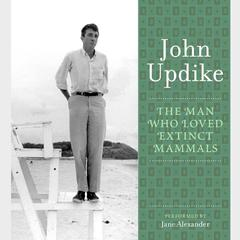The Man Who Loved Extinct Mammals: A Selection from the John Updike Audio Collection Audiobook, by John Updike
