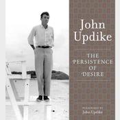 The Persistence of Desire: A Selection from the John Updike Audio Collection, by John Updike