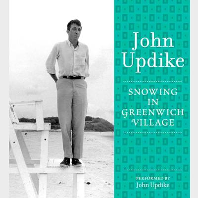 Snowing in Greenwich Village: A Selection from the John Updike Audio Collection Audiobook, by John Updike