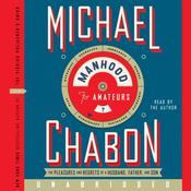 Manhood for Amateurs: The Pleasures and Regrets of a Husband, Father, and Son, by Michael Chabon