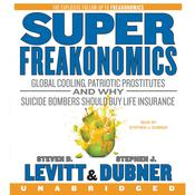SuperFreakonomics: Global Cooling, Patriotic Prostitutes, and Why Suicide Bombers Should Buy Life Insurance Audiobook, by Steven D. Levitt