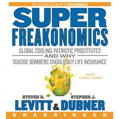 SuperFreakonomics: Global Cooling, Patriotic Prostitutes, and Why Suicide Bombers Should Buy Life Insurance Audiobook, by Steven D. Levitt, Stephen J. Dubner