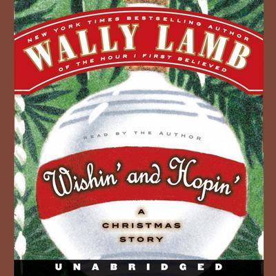 Wishin and Hopin: A Christmas Story Audiobook, by Wally Lamb