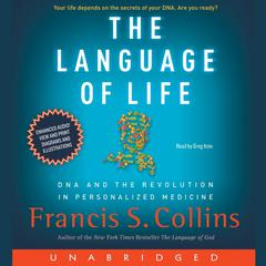 The Language of Life: DNA and the Revolution in Personalized Medicine Audiobook, by Francis S. Collins