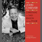 Christmas Is a Sad Season for the Poor: A Story from The John Cheever Audio Collection, by John Cheever