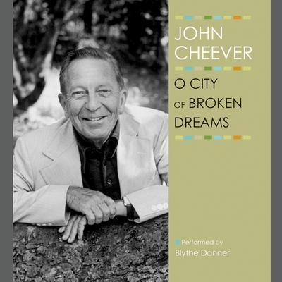 O City of Broken Dreams Audiobook, by John Cheever