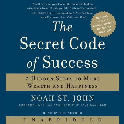 The Secret Code of Success: 7 Hidden Steps to More Wealth and Happiness Audiobook, by Noah St. John