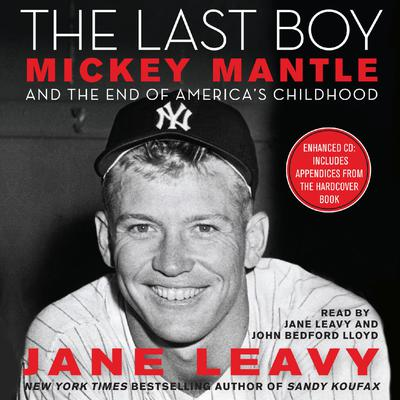 The Last Boy: Mickey Mantle and the End of Americas Childhood Audiobook, by Jane Leavy