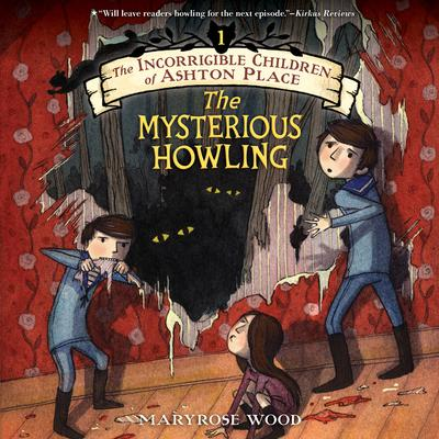 The Incorrigible Children of Ashton Place: Book I: The Mysterious Howling Audiobook, by