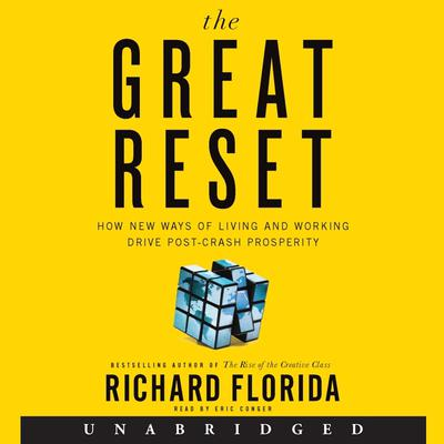 The Great Reset: How New Ways of Living and Working Drive Post-Crash Prosperity Audiobook, by Richard Florida