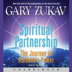 Spiritual Partnership: The Journey to Authentic Power Audiobook, by Gary Zukav
