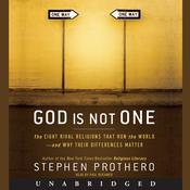 God Is Not One: The Eight Rival Religions That Run the World--and Why Their Differences Matter Audiobook, by Stephen Prothero