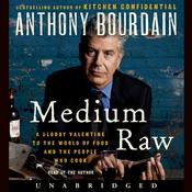 Medium Raw: A Bloody Valentine to the World of Food and the People Who Cook, by Anthony Bourdain