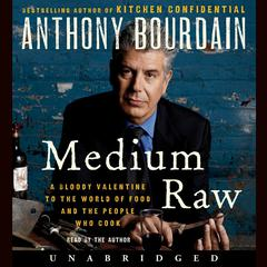 Medium Raw: A Bloody Valentine to the World of Food and the People Who Cook Audiobook, by Anthony Bourdain