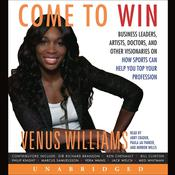 Come to Win: Business Leaders, Artists, Doctors, and Other Visionaries on How Sports Can Help You Top Your Profession, by Venus Williams