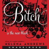 Bitch Is the New Black: A Memoir Audiobook, by Helena Andrews