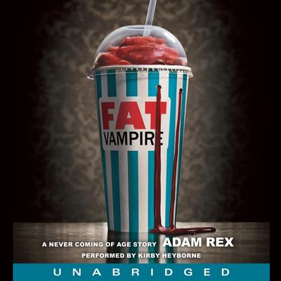 Fat Vampire: A Never Coming of Age Story Audiobook, by Adam Rex