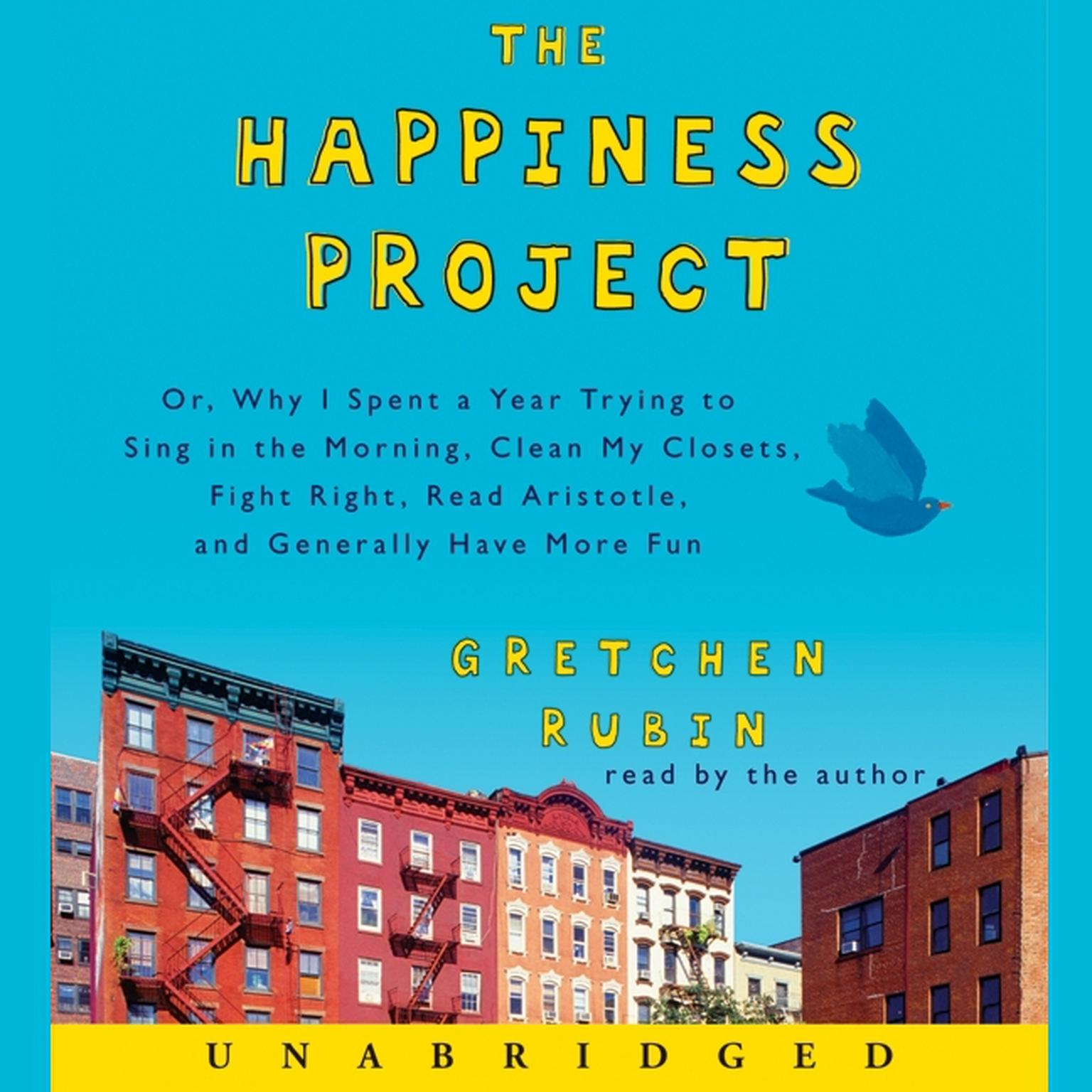 Printable The Happiness Project: Or, Why I Spent a Year Trying to Sing in the Morning, Clean My Closets, Fight Right, Read Aristotle, and Generally Have More Fun Audiobook Cover Art