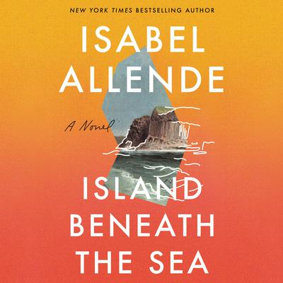 Island Beneath the Sea: A Novel Audiobook, by Isabel Allende