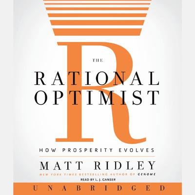 The Rational Optimist: How Prosperity Evolves Audiobook, by Matt Ridley