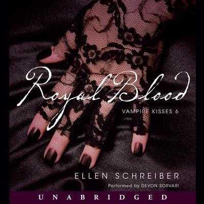 Vampire Kisses 6: Royal Blood: A Vampire Kisses Novel Audiobook, by Ellen Schreiber