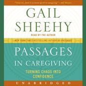 Passages in Caregiving: Turning Chaos into Confidence, by Gail Sheehy
